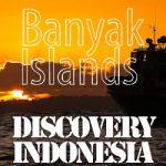 DISCOVERY INDONESIA ディスカバリーインドネシア第4弾/バニャ諸島がスタート。