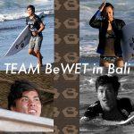 TEAM BeWET in Bali /バリ島で今シーズンを開始したビーウエット・アスリートたち