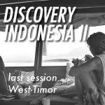 ディスカバリーインドネシアⅡ〜最終回/西チモ-ル「その波は、突然我々の目の前に」