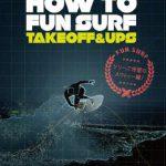 """大人気""""FUN SURF""""シリーズよりハウトゥDVD『HOW TO FUN SURF–TAKE OFF & UPS』が待望のリリース!"""